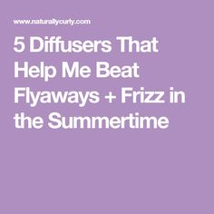 5 Diffusers That Help Me Beat Flyaways + Frizz in the Summertime