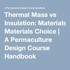 Thermal Mass vs Insulation: Materials Choice | A Permaculture Design Course Handbook New Article