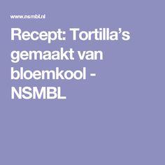 Recept: Tortilla's gemaakt van bloemkool - NSMBL
