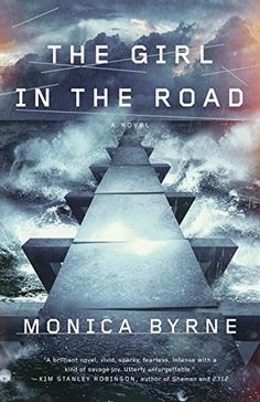 The Girl in the Road: A Novel by Monica Byrne | Broadway Books | February 17, 2015