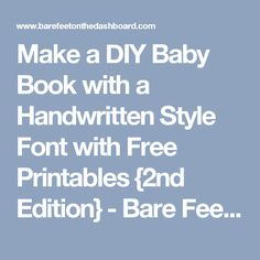 Make a DIY Baby Book with a Handwritten Style Font with Free Printables {2nd Edition} - Bare Feet on the Dashboard