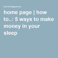 home page | how to..: 5 ways to make money in your sleep