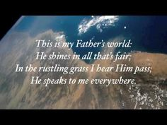 This is My Father's World - Lyrics with Piano.  No singing, but you can follow the words and sing yourself, once its learned (AO hymn Feb 13)