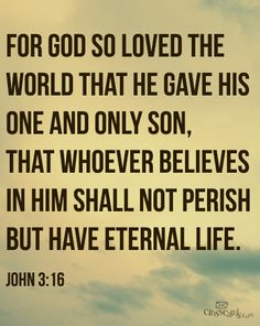"""For #God so loved the world that he gave his one and only Son, that whoever believes in him shall not perish but have eternal life."" John 3:16"