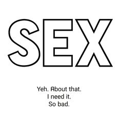 I NEED SEX xxx Bad Quotes, Kinky Quotes, Get Off Me, Nice To Meet, Positivity, Thoughts, This Or That Questions, Feelings, Sayings
