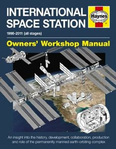 International Space Station Manual: An insight into the history, development, collaboration, production and role of the permanently manned e...