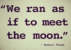 Robert Frost  *this is beautiful ............................  when we meet again...Pat