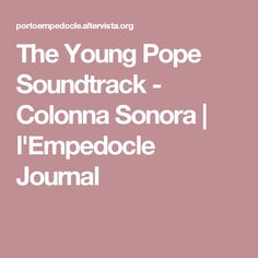 The Young Pope Soundtrack - Colonna Sonora   l'Empedocle Journal