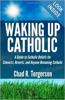 Waking Up Catholic: A Guide to Catholic Beliefs for Converts, Reverts, and Anyone Becoming Catholic: Chad R. Torgerson: #Catholic #Book