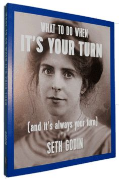 Cannot wait to read this - I'm going to use this for my nonprofit book club group!! Seth Godin's new book, What to Do When It's Your Turn – Your Turn by Seth Godin