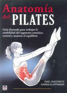 Anatomía del pilates / Rael Isacowitz, Karen Clippinger ; [traducción, Milagros Rodríguez López-Privado y Joaquín Tolsá]. -- 2ª ed. -- Madrid : Tutor, 2014.
