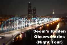 Travel Korea Tips : Seoul's Hidden Observatories (Night Tour) - view point