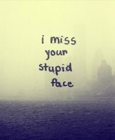 i miss you stupid face Missing You Quotes, Quotes To Live By, Me Quotes, Funny Quotes, Sadness Quotes, Hurt Quotes, Random Quotes, Crush Quotes, Stupid Face