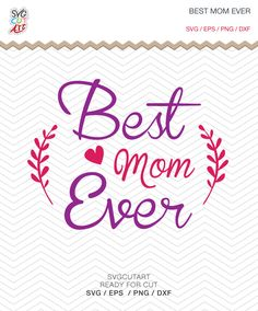 Best Mom Ever mother's day SVG PNG DXF eps Vinyl Decal Cut File Cricut Design Silhouette studio and more by SvgCutArt on Etsy