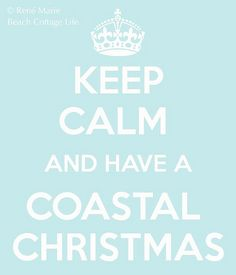 Beach Cottage Life | Keep Calm & Have a Coastal Christmas! Make your own poster @ http://www.keepcalm-o-matic.co.uk