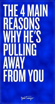 The 4 Main Reasons Why He's Pulling Away From You | Why men