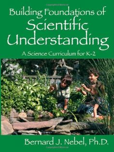 Building Foundations of Scientific Understanding: A Science Curriculum for K-2 by Bernard J. Nebel http://www.amazon.com/dp/1432706101/ref=cm_sw_r_pi_dp_pYCqub19FJDZW