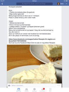 Pynappel Yskastert A good classic! Tart Recipes, Sweet Recipes, Baking Recipes, Dessert Recipes, Cold Desserts, Delicious Desserts, Yummy Food, Kos, Ma Baker