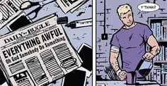 That's how I feel every time I look at a newspaper too, Hawkeye. [from Hawkeye #2, 2012.]