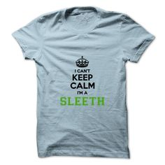 [Love Tshirt name font] I cant keep calm Im a SLEETH  Discount 5%  Hey SLEETH are you feeling you should not keep calm then this is for you. Get it today.  Tshirt Guys Lady Hodie  SHARE and Get Discount Today Order now before we SELL OUT  Camping field tshirt i cant keep calm im