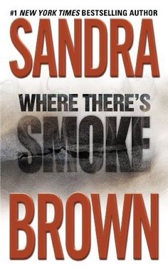 Where There's Smoke by Sandra Brown - book cover, description, publication history. I Love Books, Good Books, Books To Read, My Books, Paperback Writer, Book Authors, Sandra Brown Books, My Escape, Love Reading