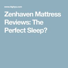 Zenhaven Mattress Reviews: The Perfect Sleep? #HomeAppliancesSleep
