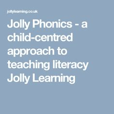 Jolly Phonics - a child-centred approach to teaching literacy Jolly Learning