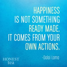 """""""Happiness is not something ready made, it comes from your own actions"""" - Dalai Lama #happinessquote #inpsiration"""
