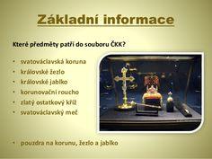 Základní informace Které předměty patří do souboru ČKK? • svatováclavská koruna • královské žezlo • královské jablko • kor...