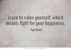 Learn to value yourself, which means: fight for your happiness. #AynRand