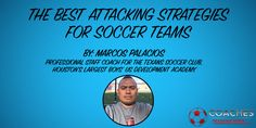 The Best Attacking Strategies For Soccer Teams by Marcos Palacios: http://coachestrainingroom.com/best-attacking-strategies-soccer-teams-marcos-palacios/ #coachestrainingroom #ayso #youthsoccer #coachingsoccer #soccerdrill #soccerdrills #soccercoaches #nikesoccer #nscaa #youthcoach #kidssoccer #ussoccer #uswnt #usmnt #barclays #soccertraining #soccerplan #soccerplans #soccersession #soccersessions #coachinglife