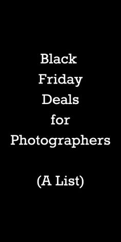 BLACK FRIDAY Deals for Photographers! Awesome list at TheModernTog.com of deals from around the web