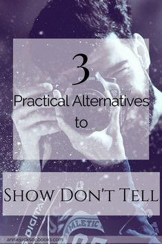 3 Practical Alternatives to 'Show Don't Tell'
