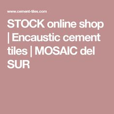 STOCK online shop | Encaustic cement tiles | MOSAIC del SUR