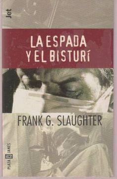 OCTUBRE-2013. Frank G. Slaughter. La espada y el bisturí. BUTXACA 70 http://elmeuargus.biblioteques.gencat.cat/record=b1833457~S43*cat http://www.lecturalia.com/libro/34680/la-espada-y-el-bisturi