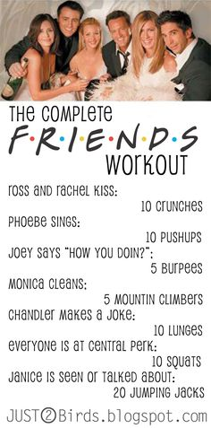 The complete Friends workout..what a fun(ny) way to workout...I wonder if I can exercise and laugh at the same time....