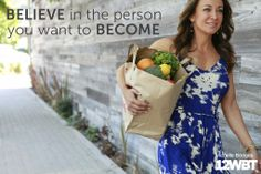 Believe in the person you want to become. #12WBT