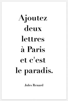 """""""Add two letters to Paris and it's paradise."""" Jules Renard Travel quotes 2019 """"Add two letters to Paris and it's paradise. French Words, French Quotes, The Words, Paris Quotes, I Love Paris, Paris Paris, Learn French, Beautiful Words, Texts"""