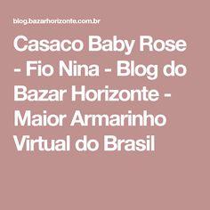 Casaco Baby Rose - Fio Nina - Blog do Bazar Horizonte - Maior Armarinho Virtual do Brasil