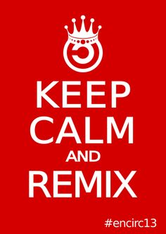 Keep calm and remix, by Teresa Sempere