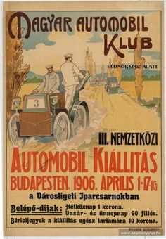 Automobil kiállítás 1906 Vintage Advertisements, Vintage Ads, Vintage Posters, Retro Posters, Budapest, School Posters, Car Illustration, Old Signs, Maker