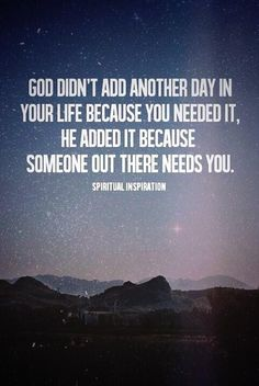 Someone needs you. Be God's tool in this world