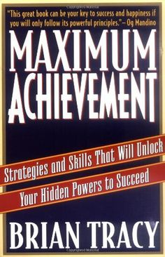 Maximum Achievement: Strategies and Skills That Will Unlock Your Hidden Powers to Succeed by Brian Tracy, http://www.amazon.com/dp/0684803313/ref=cm_sw_r_pi_dp_.l1Fqb023ZFEZ