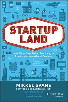 Conventional wisdom says most startups need to be in Silicon Valley, started by young engineers around a sexy new idea, and backed by VC funding. But as Mikkel Svane reveals in 'Startupland', the story of founding Zendesk was anything but conventional.