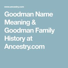 Goodman Name Meaning & Goodman Family History at Ancestry.com