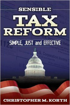Sensible Tax Reform: Simple, Just and Effective. By Christopher M. Korth. Morgan James Publishing. ISBN 978-1630470869. Index by Amron Gravett.