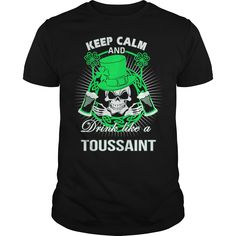 Keep Calm And Drink Like A TOUSSAINT Irish T-shirt  #gift #ideas #Popular #Everything #Videos #Shop #Animals #pets #Architecture #Art #Cars #motorcycles #Celebrities #DIY #crafts #Design #Education #Entertainment #Food #drink #Gardening #Geek #Hair #beauty #Health #fitness #History #Holidays #events #Home decor #Humor #Illustrations #posters #Kids #parenting #Men #Outdoors #Photography #Products #Quotes #Science #nature #Sports #Tattoos #Technology #Travel #Weddings #Women