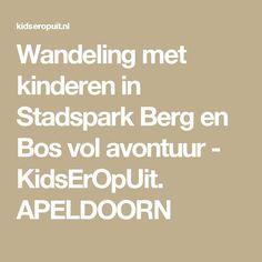 Wandeling met kinderen in Stadspark Berg en Bos vol avontuur - KidsErOpUit.  APELDOORN