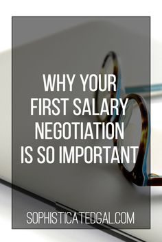 Salary Negotiation Tips | New Job | Start your career off on the right foot by negotiating your salary | The Sophisticated Gal