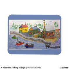 Shop A Northern Fishing Village Magnet created by mountainbirds. Fishing Villages, Magnets, My Design
